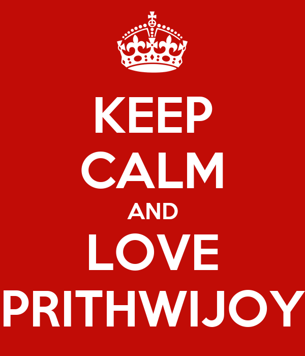 KEEP CALM AND LOVE PRITHWIJOY