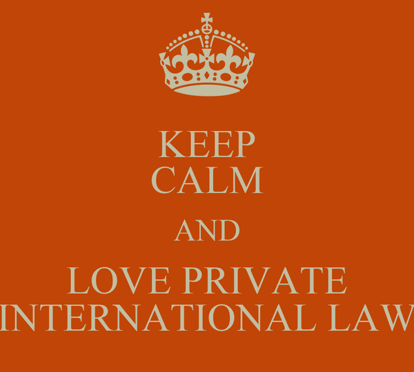 KEEP CALM AND LOVE PRIVATE INTERNATIONAL LAW
