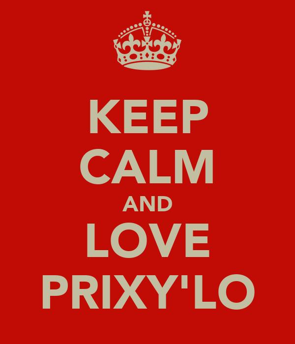 KEEP CALM AND LOVE PRIXY'LO