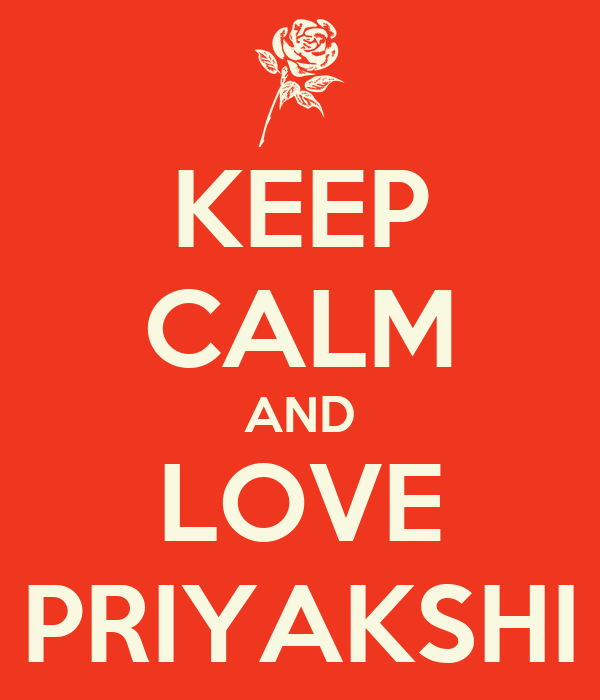 KEEP CALM AND LOVE PRIYAKSHI