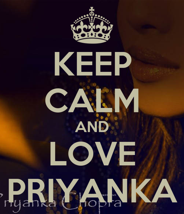 KEEP CALM AND LOVE PRIYANKA