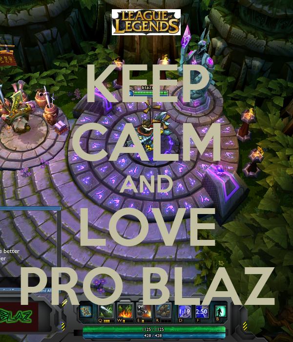 KEEP CALM AND LOVE PRO BLAZ