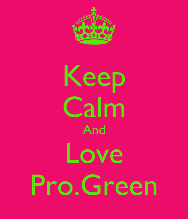 Keep Calm And Love Pro.Green