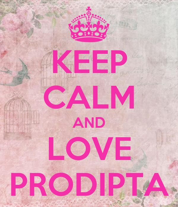 KEEP CALM AND LOVE PRODIPTA