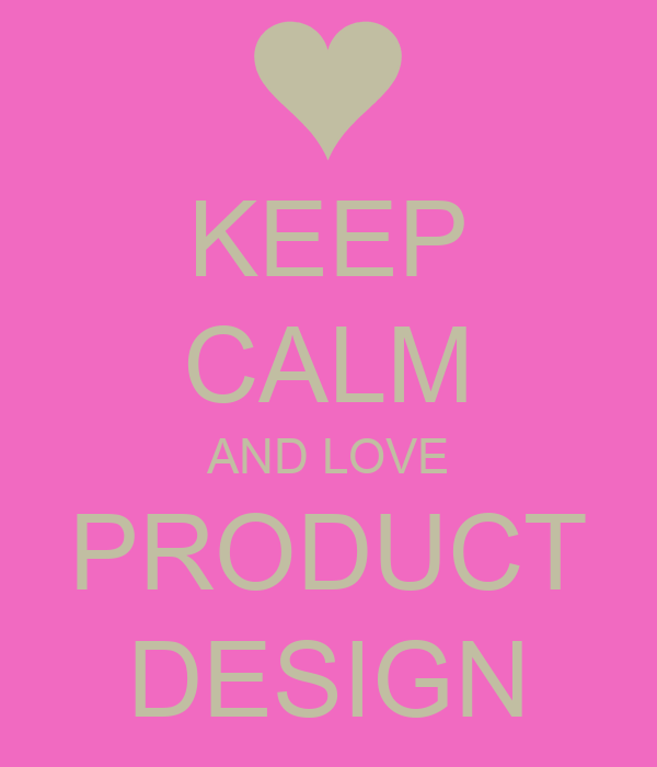KEEP CALM AND LOVE PRODUCT DESIGN