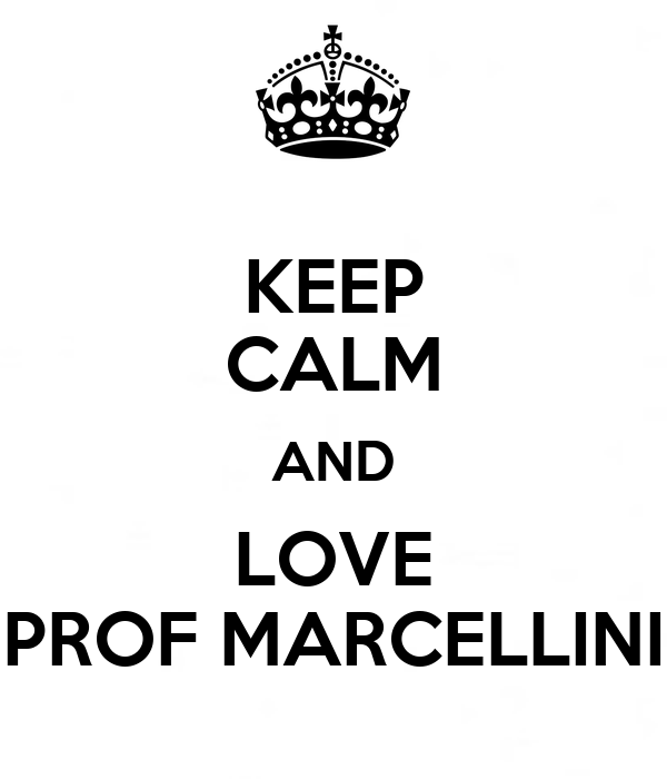 KEEP CALM AND LOVE PROF MARCELLINI