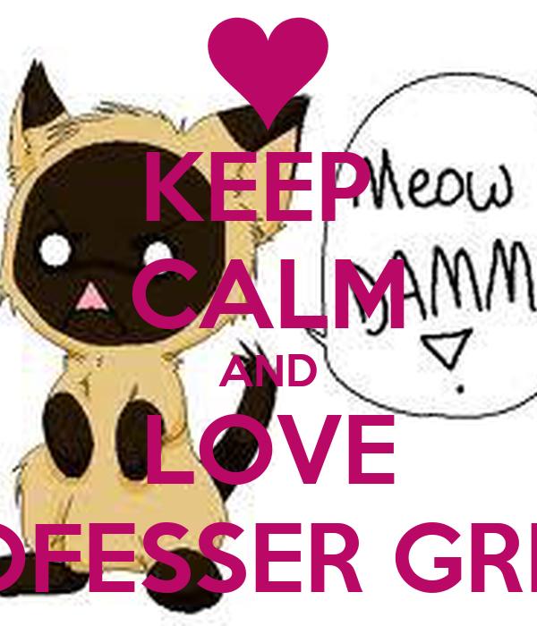KEEP  CALM AND LOVE PROFESSER GREEN