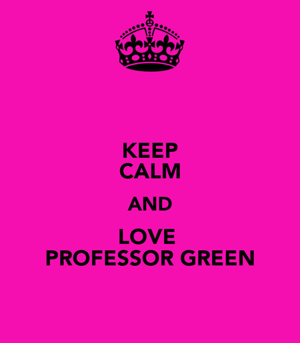 KEEP CALM AND LOVE  PROFESSOR GREEN