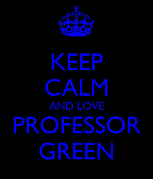 KEEP CALM AND LOVE PROFESSOR GREEN
