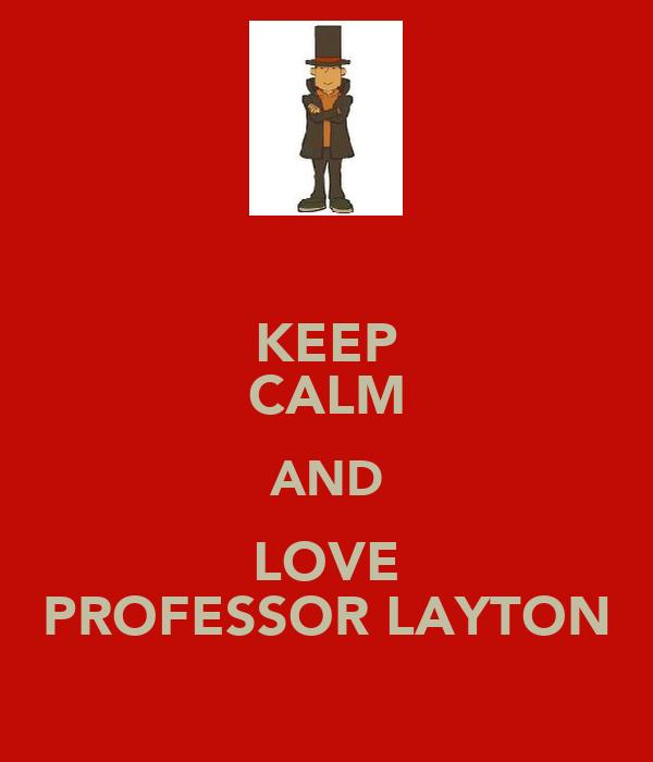 KEEP CALM AND LOVE PROFESSOR LAYTON