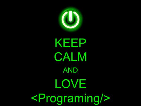 KEEP CALM AND LOVE <Programing/>