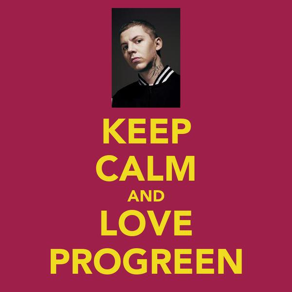 KEEP CALM AND LOVE PROGREEN