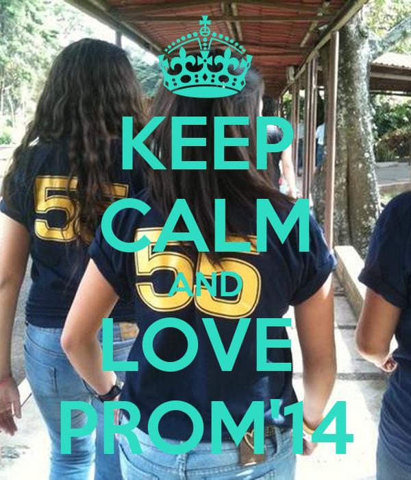 KEEP CALM AND LOVE  PROM'14