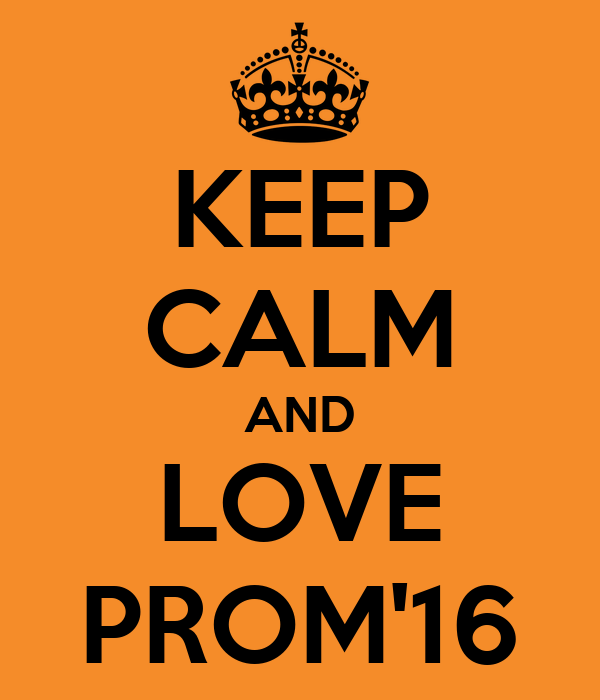 KEEP CALM AND LOVE PROM'16