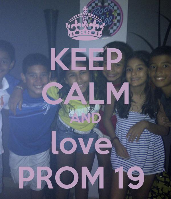 KEEP CALM AND love  PROM 19