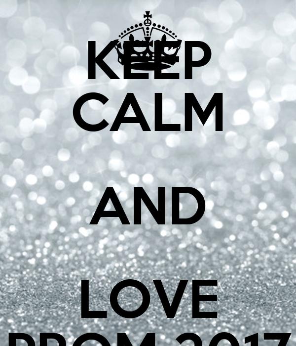 KEEP CALM AND LOVE PROM 2017 Poster Sara Keep Calm O Matic