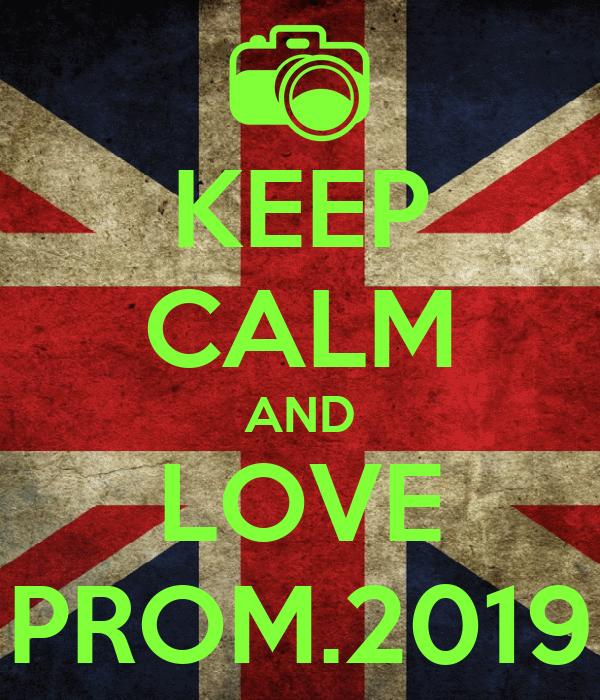 KEEP CALM AND LOVE PROM.2019