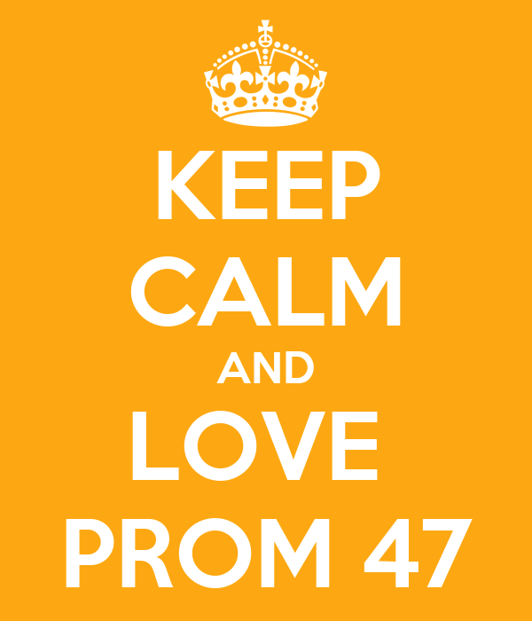 KEEP CALM AND LOVE  PROM 47