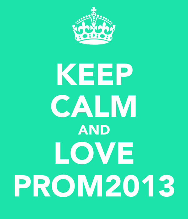 KEEP CALM AND LOVE PROM2013