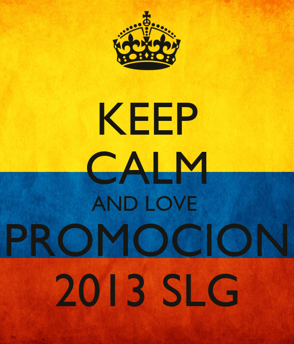 KEEP CALM AND LOVE  PROMOCION 2013 SLG
