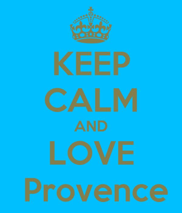 KEEP CALM AND LOVE  Provence