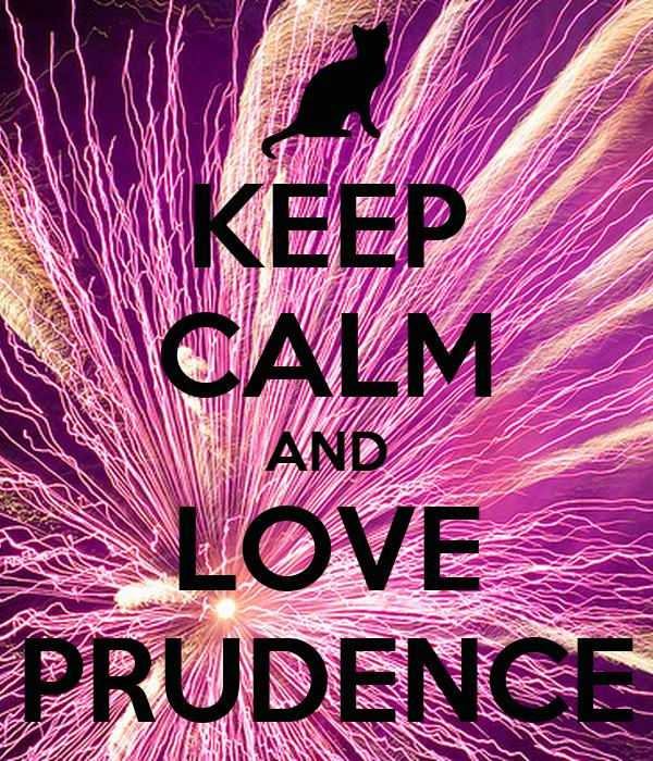 KEEP CALM AND LOVE PRUDENCE