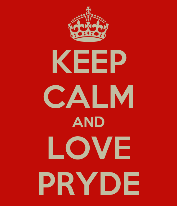 KEEP CALM AND LOVE PRYDE