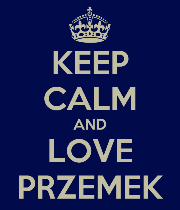 KEEP CALM AND LOVE PRZEMEK