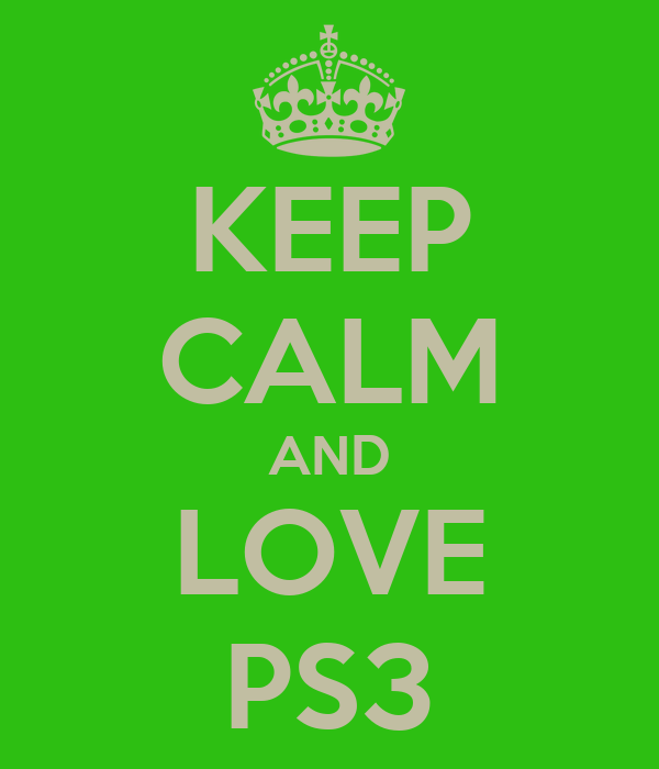 KEEP CALM AND LOVE PS3