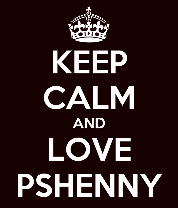 KEEP CALM AND LOVE PSHENNY
