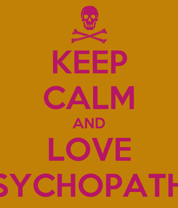 KEEP CALM AND LOVE PSYCHOPATHS