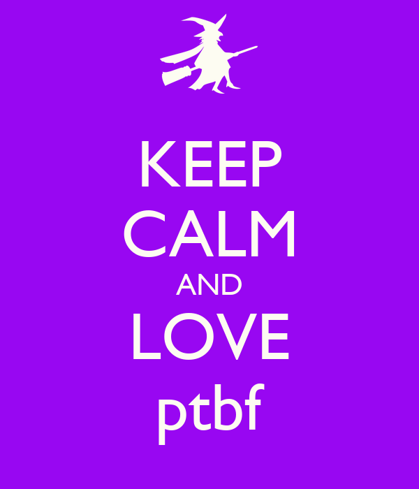 KEEP CALM AND LOVE ptbf