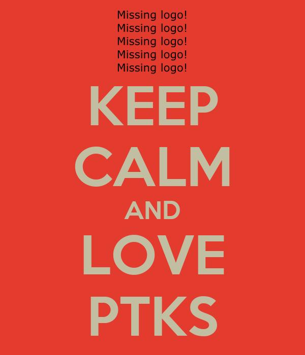 KEEP CALM AND LOVE PTKS