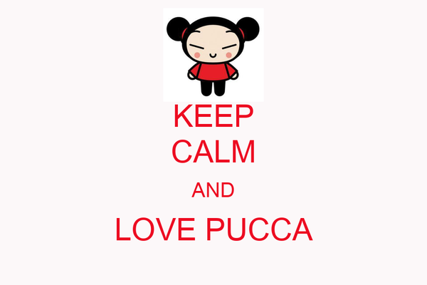 KEEP CALM AND LOVE PUCCA