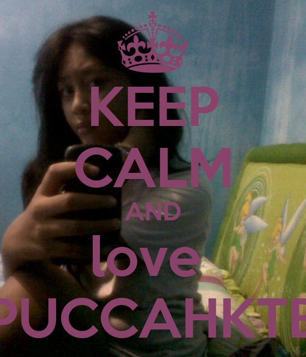 KEEP CALM AND love  PUCCAHKTB