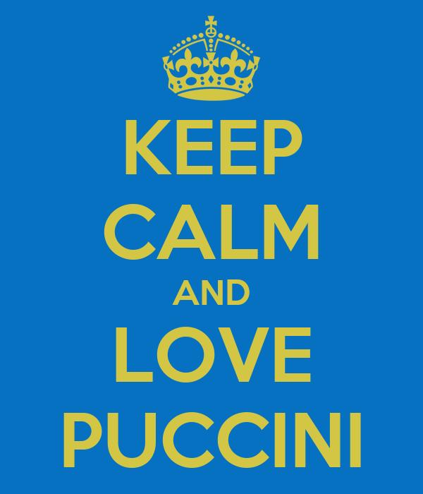 KEEP CALM AND LOVE PUCCINI
