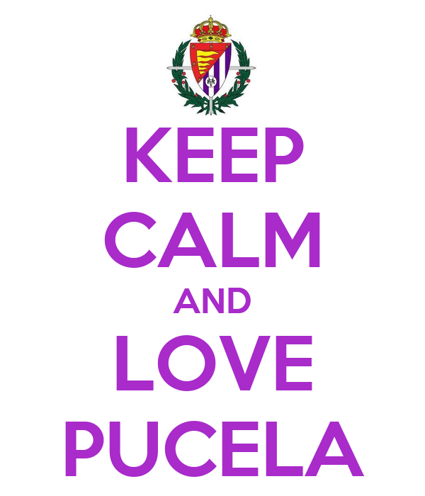 KEEP CALM AND LOVE PUCELA