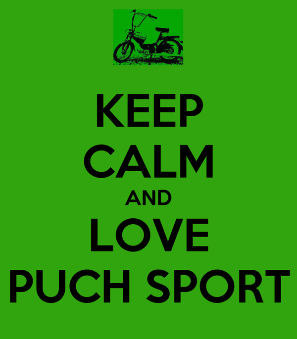 KEEP CALM AND LOVE PUCH SPORT