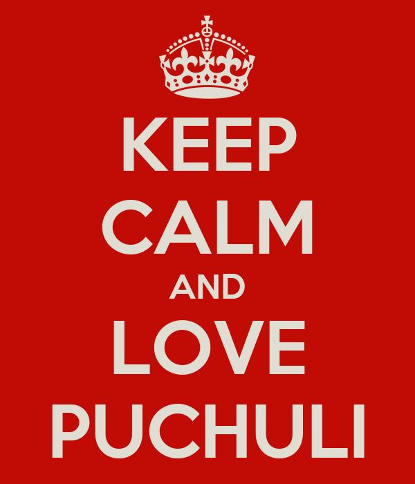 KEEP CALM AND LOVE PUCHULI