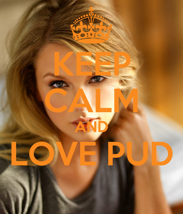 KEEP CALM AND LOVE PUD
