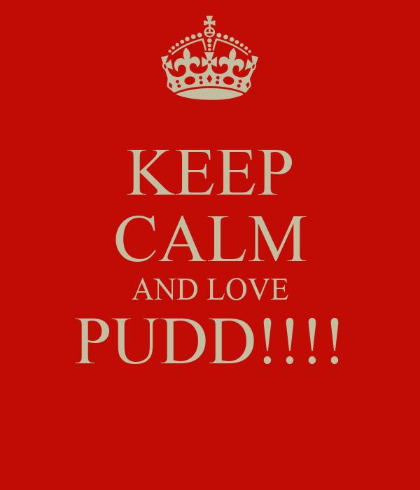 KEEP CALM AND LOVE PUDD!!!!