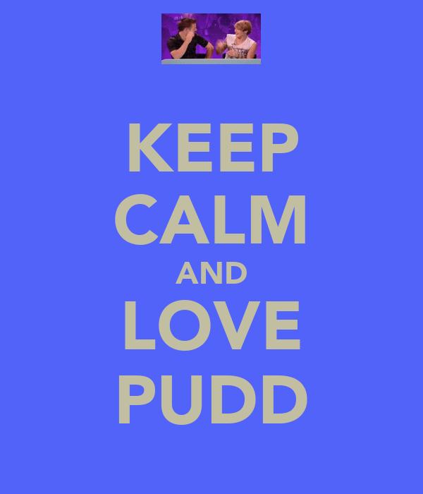 KEEP CALM AND LOVE PUDD