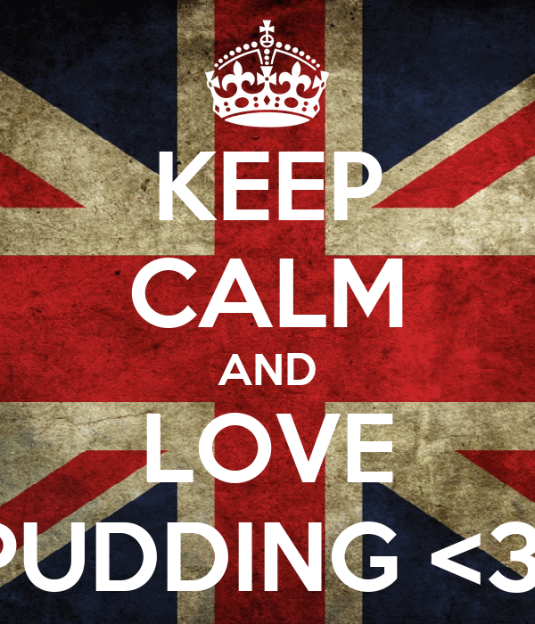 KEEP CALM AND LOVE PUDDING <3