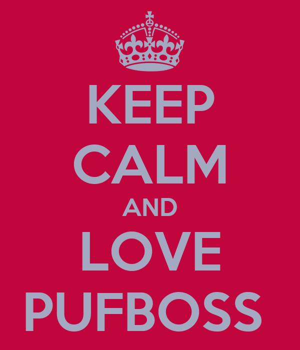 KEEP CALM AND LOVE PUFBOSS