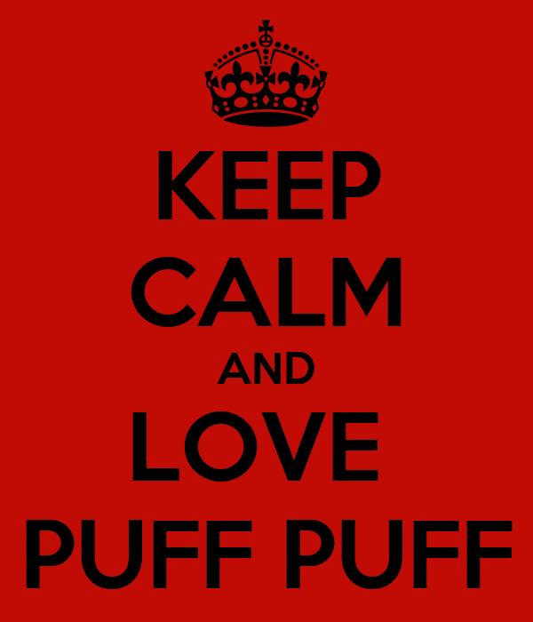 KEEP CALM AND LOVE  PUFF PUFF