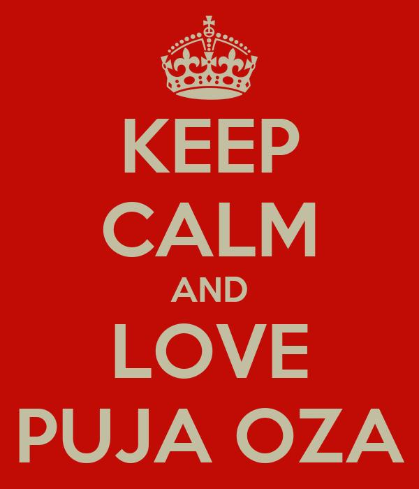 KEEP CALM AND LOVE PUJA OZA