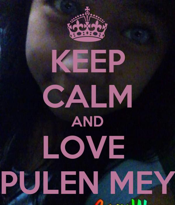 KEEP CALM AND LOVE  PULEN MEY
