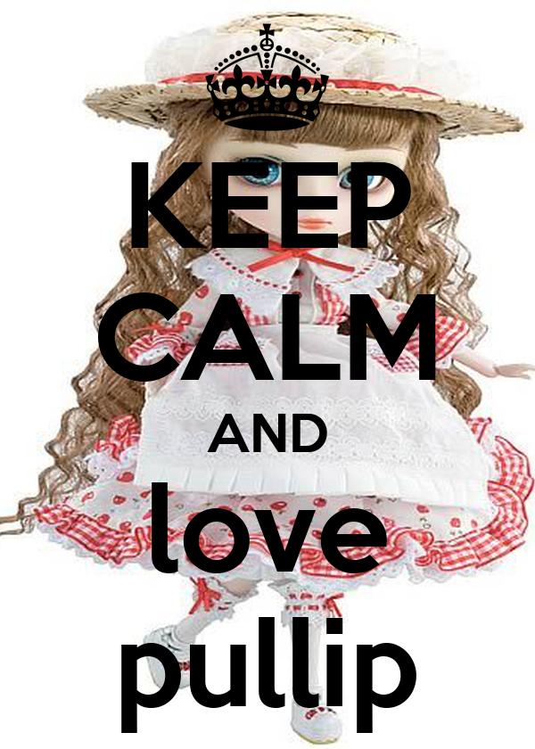 KEEP CALM AND love pullip