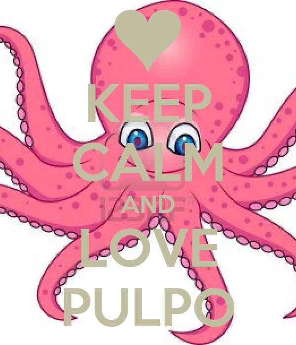 KEEP CALM AND LOVE PULPO