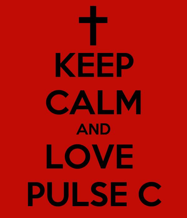 KEEP CALM AND LOVE  PULSE C
